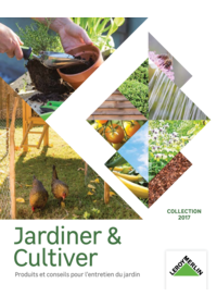 Catalogues et collections Leroy Merlin Chartres : Jardiner & Cultiver collection 2017